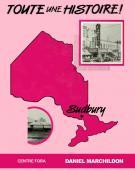 Toute une Histoire! Sudbury